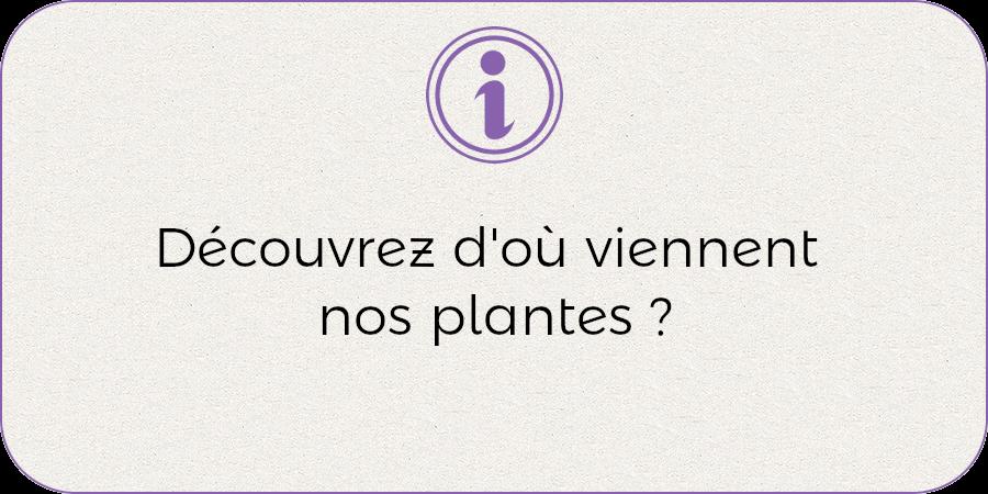 Découvrez d'où viennent nos plantes !
