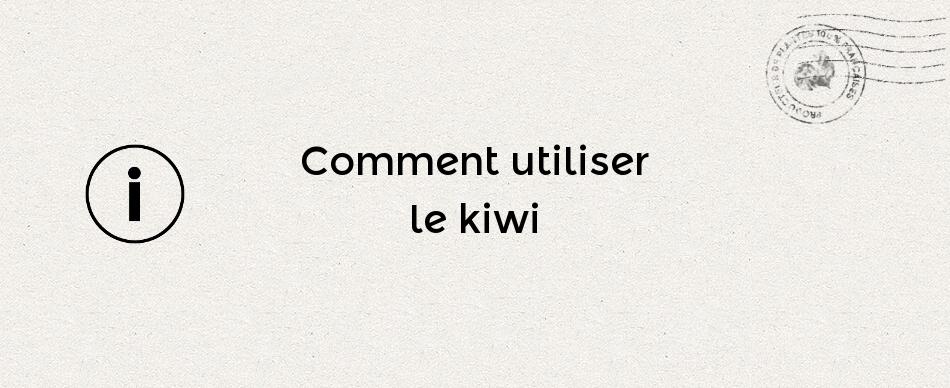 Comment utiliser le kiwi ?